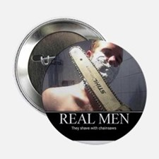 """Real Men shave with chainsaw 2.25"""" Button"""