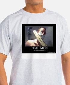 Real Men shave with chainsaw T-Shirt