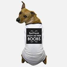 real friendshow me their boobs Dog T-Shirt
