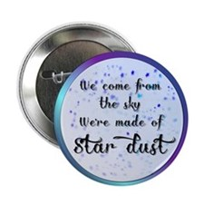 """Were all made of Star Dust 2.25"""" Button"""