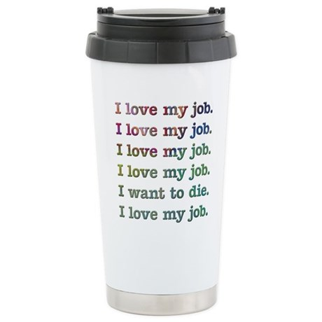 I love my job Stainless Steel Travel Mug