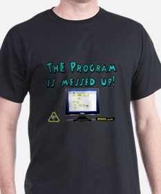 The Program Is Messed Up! T-Shirt