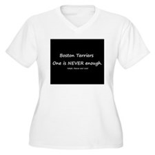 Boston Terriers-One is NEVER enough. T-Shirt