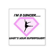 I'm a Dancer What's your Superpower Square Sticker