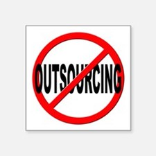 "Anti / No Outsourcing Square Sticker 3"" x 3"""