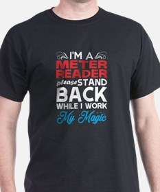 Im Meter Reader Stand Back I Work My Magic T-Shirt