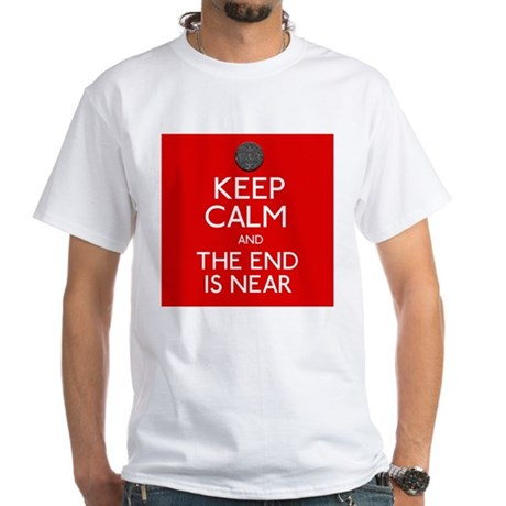 Keep Calm and The end is Near! White T-Shirt