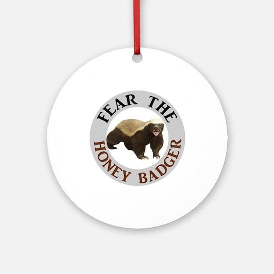 Honey Badger Fear Round Ornament