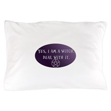 Yes, I am a Witch. Deal with it. Pillow Case