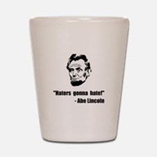 Haters Gonna Hate Lincoln Shot Glass