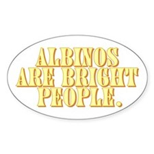 Albinos are bright - Oval Decal