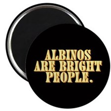 Albinos are bright - Magnet