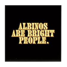 Albinos are bright - Tile Coaster