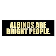 Albinos are bright - bumpersticker