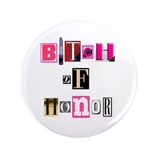 "B*tch of Honor 3.5"" Button"