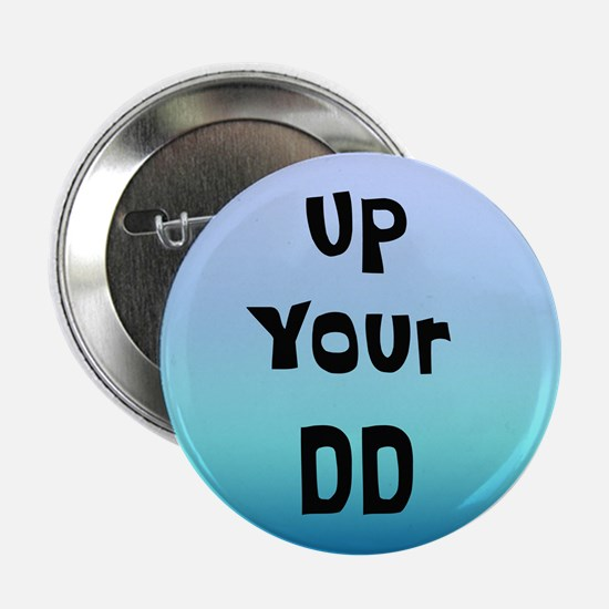 "Up Your DD 2.25"" Button"