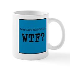Dear Last Nights Self, WTF? Mugs