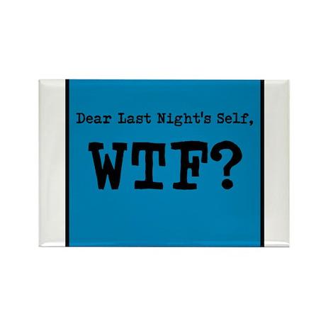 Dear Last Nights Self, WTF? Magnets