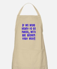 If We Were Meant to Go Naked Apron