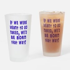 If We Were Meant to Go Naked Drinking Glass