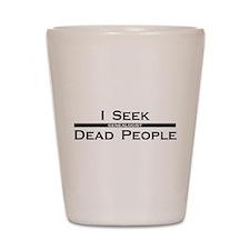 I Seek Dead People Shot Glass