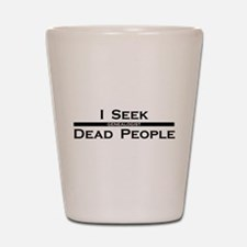 I Seek Dead People Shot Glass