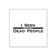 "I Seek Dead People Square Sticker 3"" x 3"""