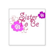 """Sister To Be Square Sticker 3"""" x 3"""""""