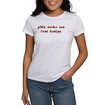 Pills Make me Feel Better Women's T-Shirt