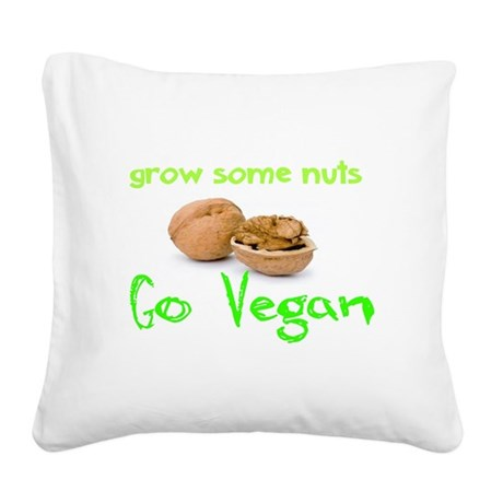 Go Vegan grow some nuts 1 Square Canvas Pillow