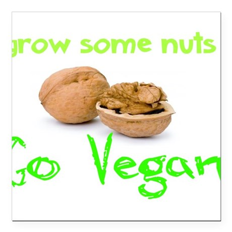"Go Vegan grow some nuts 1 Square Car Magnet 3"" x 3"