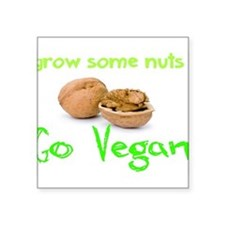 "Go Vegan grow some nuts 1 Square Sticker 3"" x 3"""