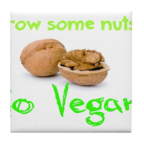 Go Vegan grow some nuts 1 Tile Coaster
