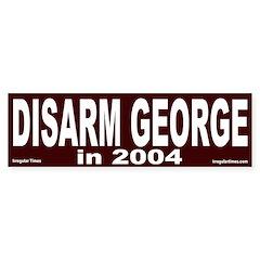 Disarm George in 2004 Bumper Bumper Sticker