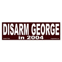 Disarm George in 2004 Bumper Bumper Sticker