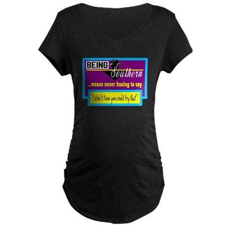 Being Southern/t-shirt Maternity Dark T-Shirt