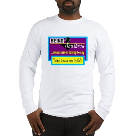 Being Southern/t-shirt Long Sleeve T-Shirt