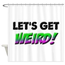 Let's Get Weird Shower Curtain
