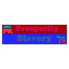 Prosperity/Slavery Bumper Sticker