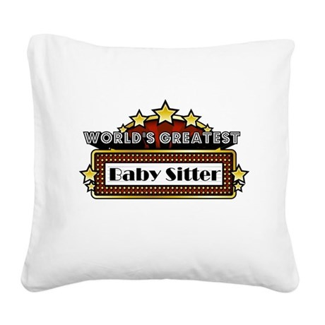World's Greatest Baby Sitter Square Canvas Pillow