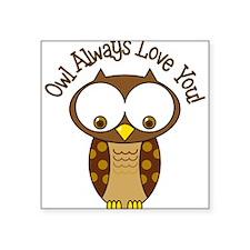 "Owl Always Love You Square Sticker 3"" x 3"""