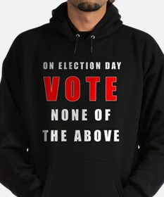 Vote none of the above Hoodie