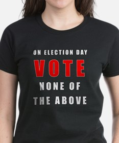 Vote none of the above Tee