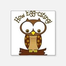"How Egg-citing Square Sticker 3"" x 3"""