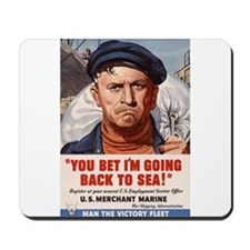 YOU BET I'M GOING BACK TO SEA Mousepad