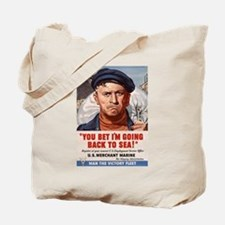 YOU BET I'M GOING BACK TO SEA Tote Bag