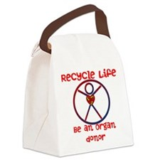 Recycle Life...Be an Organ Donor Canvas Lunch Bag