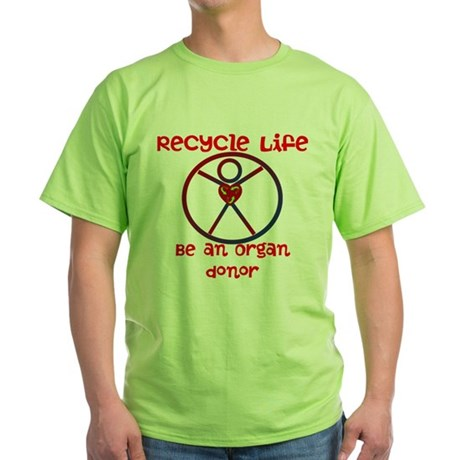 Recycle Life...Be an Organ Donor Green T-Shirt