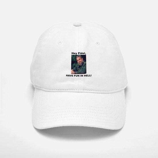 Hey Fidel Have fun in Hell Baseball Baseball Cap