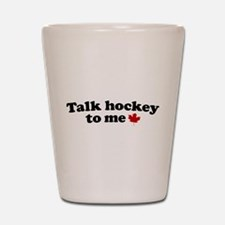 Talk Hockey To Me Shot Glass